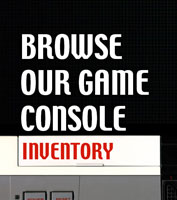 Browse our Game Console Inventory